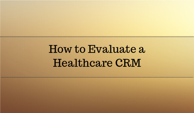 How to Evaluate a Healthcare CRM Software 2017