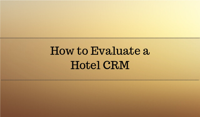 How to Evaluate a Hotel CRM Software 2017