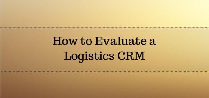 How to Evaluate a Logistics CRM Software 2017