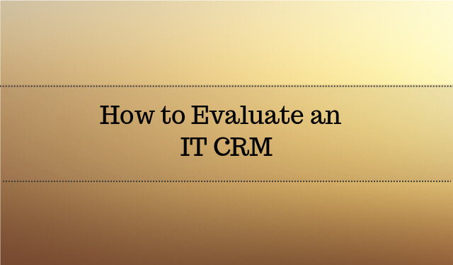 How to Evaluate an IT CRM Software 2017