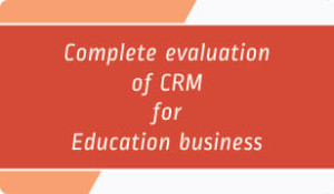 complete evaluation of crm for education business