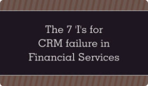 the 7 i s for crm failure in financial services