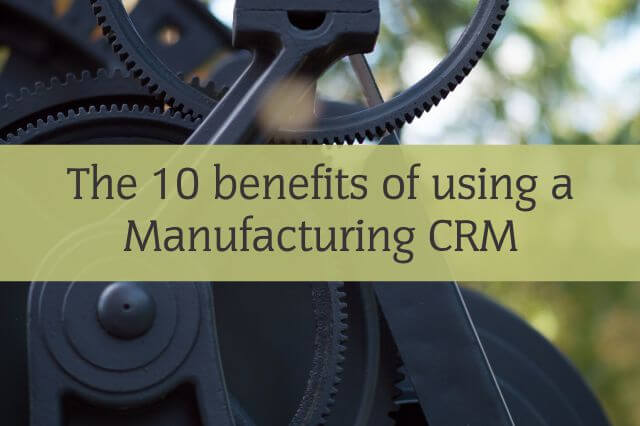 the 10 benefits of using a manufacturing crm banner