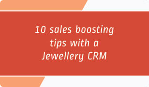 10 Sales Boosting Tips with a Jewellery CRM
