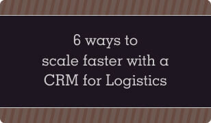 6 Ways to Scale Faster with a CRM for Logistics