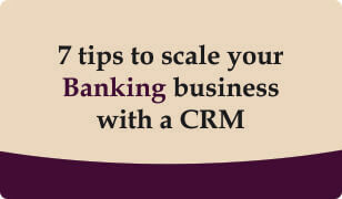 Download 7 tips to scale your Banking business with a CRM