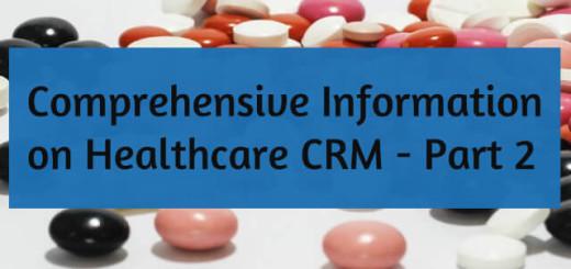 Comprehensive Information on Healthcare CRM - Part 2