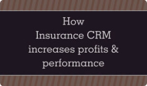 How Insurance CRM increases Profits & Performance
