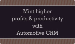 Mint Higher Profits and Productivity with Automotive CRM