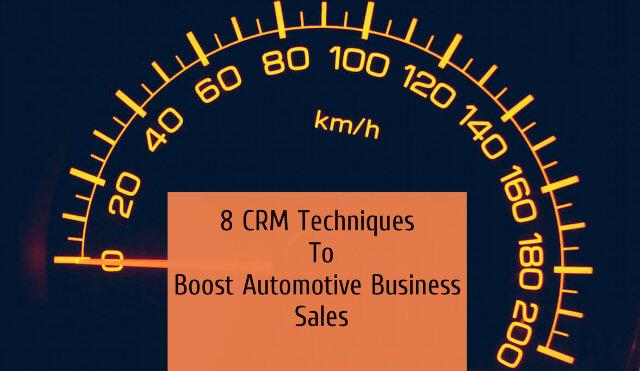 8 CRM Techniques To Boost Automotive Business Sales