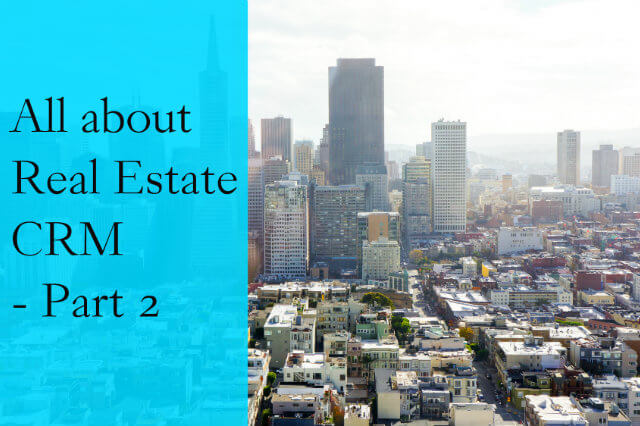 All about Real Estate CRM - Part 2