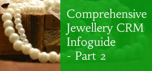 Comprehensive jewellery CRM Infoguide Part 2