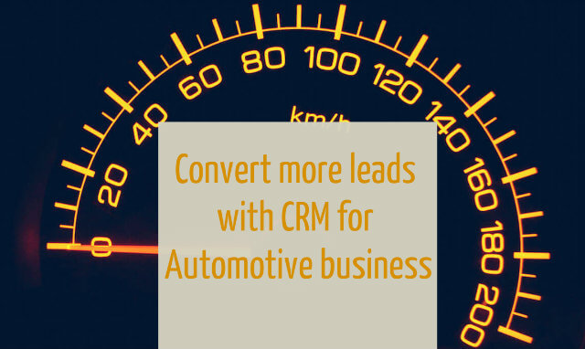 Convert more leads with CRM for Automotive Business