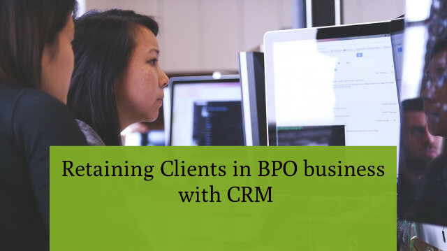 Retaining Clients in BPO Business with CRM