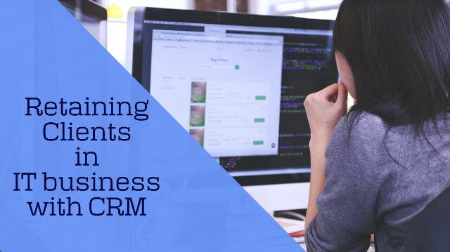 Retaining Clients in IT business with CRM