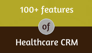 100+ Features of Healthcare CRM