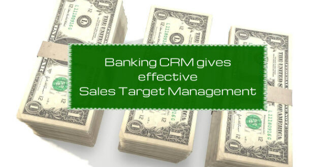 Banking CRM Gives Effective Sales Target Management