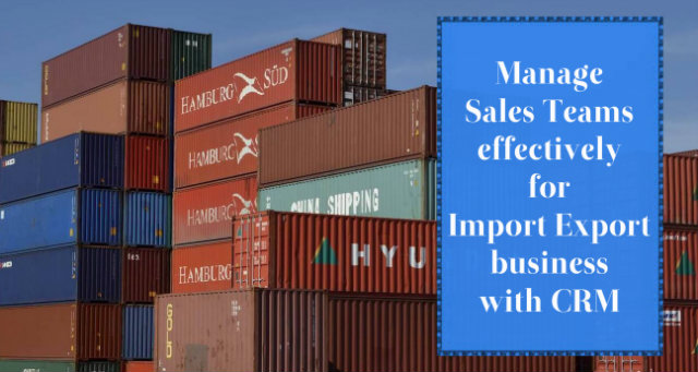 Manage Sales Teams Effectively For Import Export Business With CRM