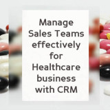 Manage Sales Teams Effectively With CRM For Healthcare Business