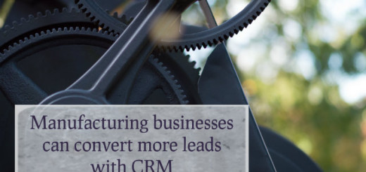 Manufacturing businesses can convert more leads with CRM!