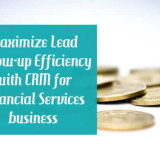 Maximize Lead Follow - Up Efficiency With CRM For Financial Services Business