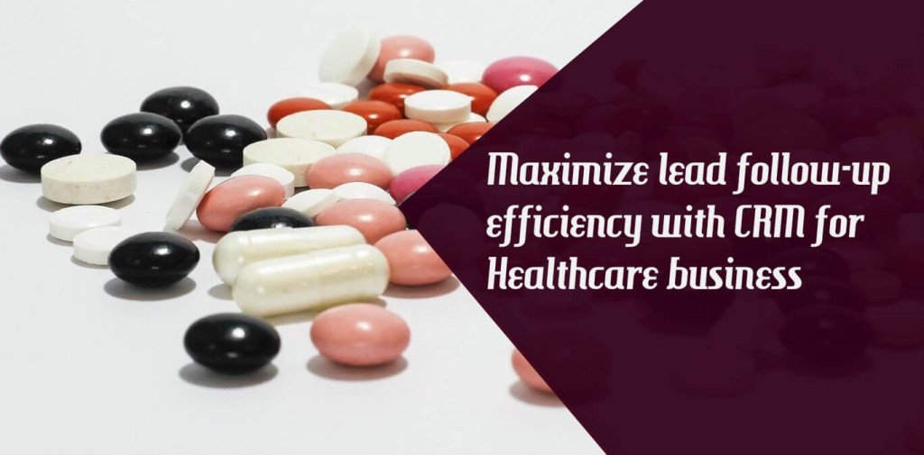 Maximize Lead Follow - Up Efficiency With CRM For Healthcare Business