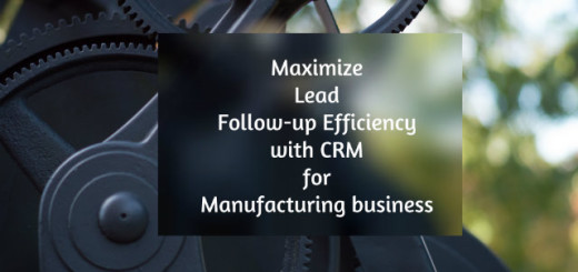 Maximize Lead Follow- Up Efficiency With CRM For Manufacturing Business