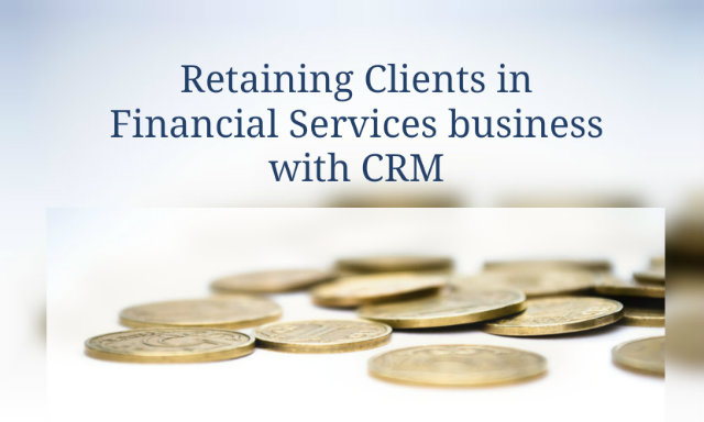 Retaining Clients in Financial Services business with CRM