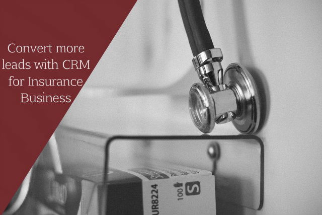 Convert More Leads With CRM For Insurance Business