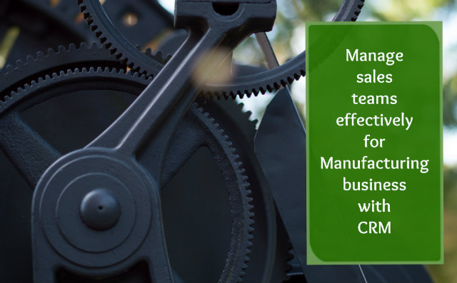 Manage sales teams effectively for Manufacturing business with CRM