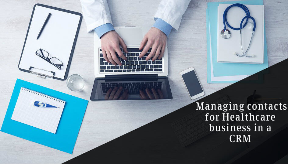 Managing Contacts For Healthcare Business in a CRM