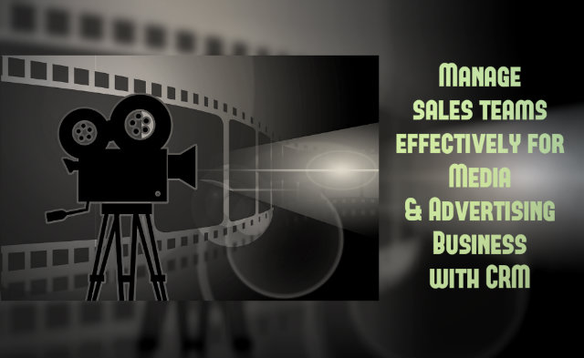Manage Sales Teams Effectively For Media & Advertising Business With CRM