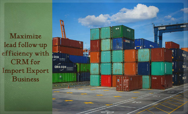 Maximize lead follow-up efficiency with CRM for Import Export Business