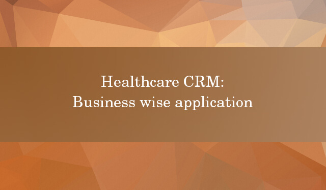 Healthcare CRM business wise application