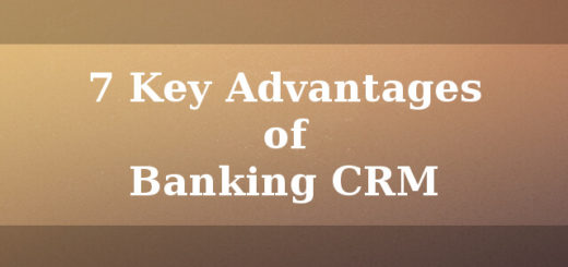 7 Key advantages of Banking CRM
