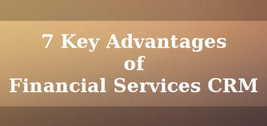 7 Key advantages of Financial Services CRM