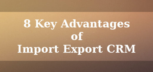 8 Key advantages of Import Export CRM