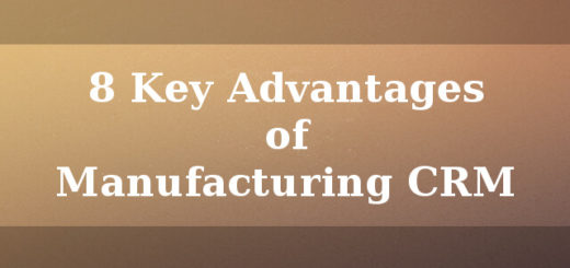 8 Key advantages of Manufacturing CRM